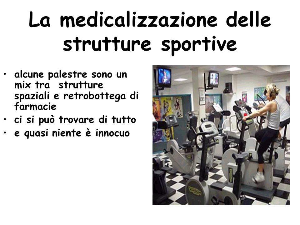 La medicalizzazione delle strutture sportive alcune palestre sono un mix tra strutture spaziali e retrobottega di farmacie ci si può trovare di tutto
