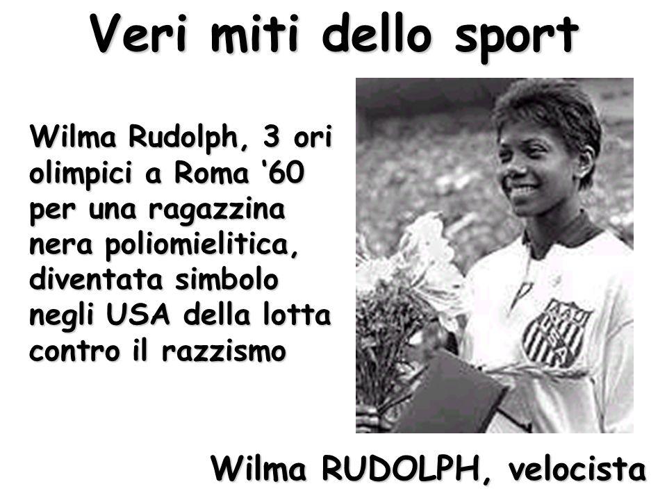 Wilma Rudolph, 3 ori olimpici a Roma 60 per una ragazzina nera poliomielitica, diventata simbolo negli USA della lotta contro il razzismo Veri miti de
