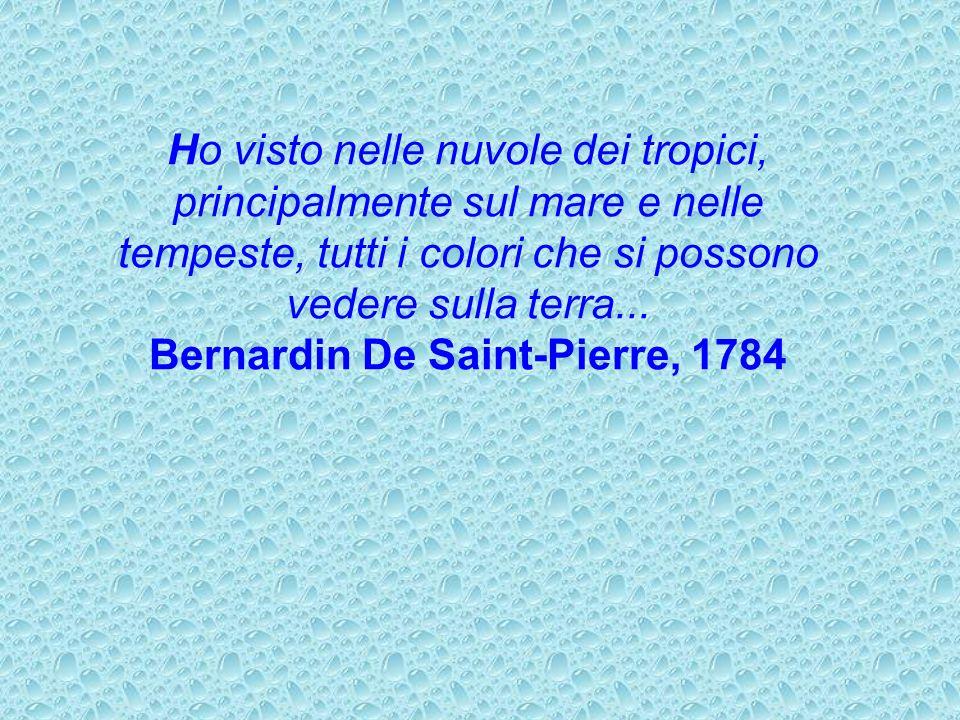 Ho visto nelle nuvole dei tropici, principalmente sul mare e nelle tempeste, tutti i colori che si possono vedere sulla terra... Bernardin De Saint-Pi