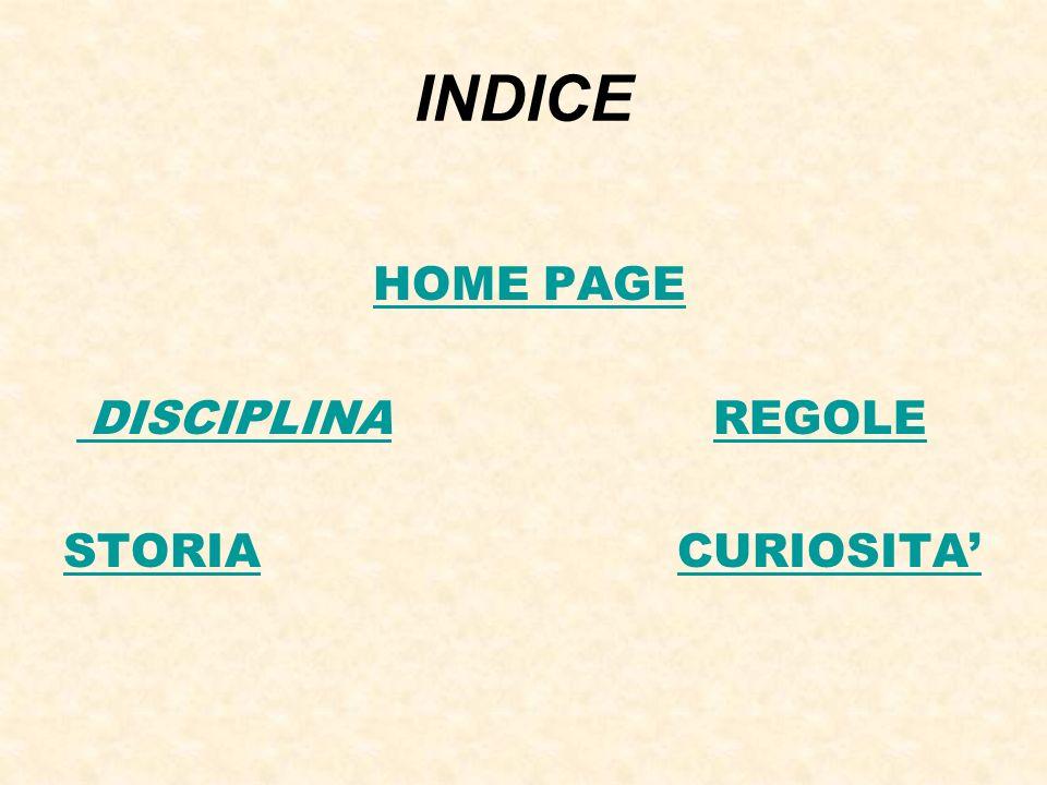 INDICE HOME PAGE DISCIPLINA REGOLE DISCIPLINAREGOLE STORIASTORIA CURIOSITA CURIOSITA