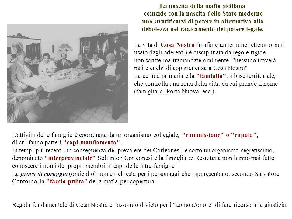 La vita di Cosa Nostra (mafia è un termine letterario mai usato dagli aderenti) è disciplinata da regole rigide non scritte ma tramandate oralmente,