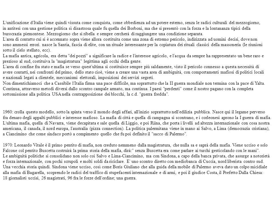 L'unificazione d'Italia viene quindi vissuta come conquista, come obbedienza ad un potere esterno, senza le radici culturali del mezzogiorno, in antit
