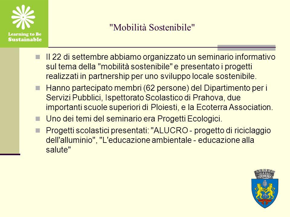 Mobilità Sostenibile Il 22 di settembre abbiamo organizzato un seminario informativo sul tema della mobilità sostenibile e presentato i progetti realizzati in partnership per uno sviluppo locale sostenibile.