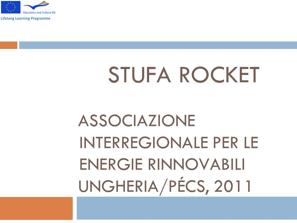 STUFA ROCKET ASSOCIAZIONE INTERREGIONALE PER LE ENERGIE RINNOVABILI UNGHERIA/PÉCS, 2011