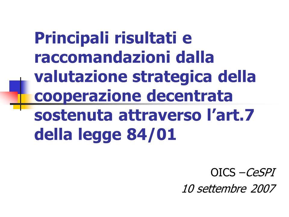 Principali risultati e raccomandazioni dalla valutazione strategica della cooperazione decentrata sostenuta attraverso lart.7 della legge 84/01 OICS –CeSPI 10 settembre 2007