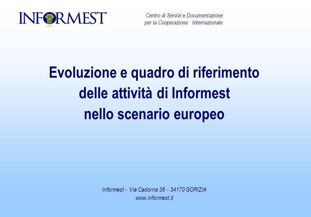 Centro di Servizi e Documentazione per la Cooperazione Internazionale Evoluzione e quadro di riferimento delle attività di Informest nello scenario europeo Informest – Via Cadorna 36 – 34170 GORIZIA www.informest.it