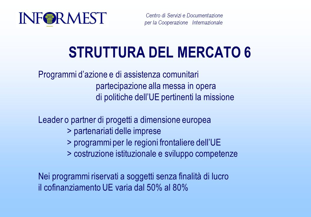 STRUTTURA DEL MERCATO 6 Programmi dazione e di assistenza comunitari partecipazione alla messa in opera di politiche dellUE pertinenti la missione Lea