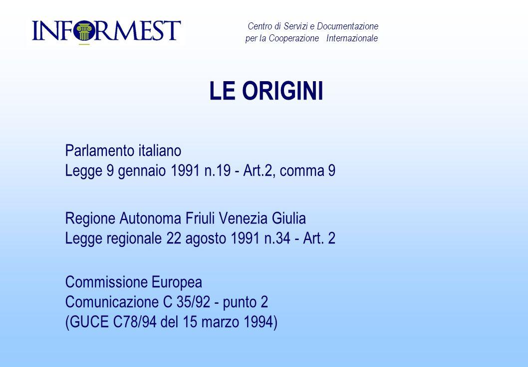LE ORIGINI Parlamento italiano Legge 9 gennaio 1991 n.19 - Art.2, comma 9 Regione Autonoma Friuli Venezia Giulia Legge regionale 22 agosto 1991 n.34 - Art.