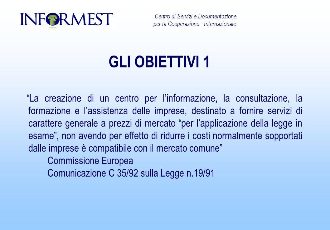 GLI OBIETTIVI 1 La creazione di un centro per linformazione, la consultazione, la formazione e lassistenza delle imprese, destinato a fornire servizi