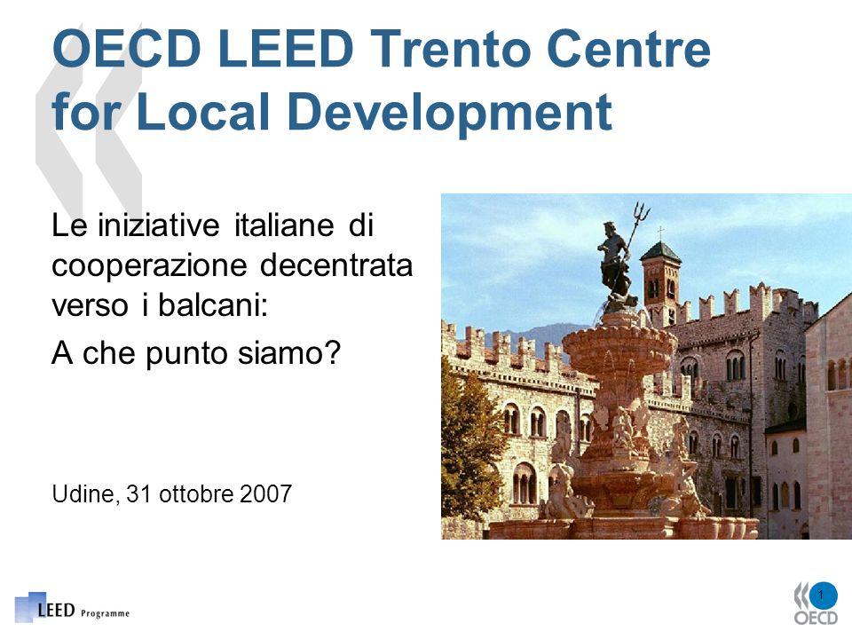 1 OECD LEED Trento Centre for Local Development Le iniziative italiane di cooperazione decentrata verso i balcani: A che punto siamo.