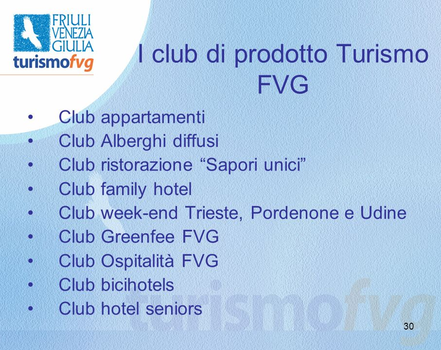 30 I club di prodotto Turismo FVG Club appartamenti Club Alberghi diffusi Club ristorazione Sapori unici Club family hotel Club week-end Trieste, Pordenone e Udine Club Greenfee FVG Club Ospitalità FVG Club bicihotels Club hotel seniors