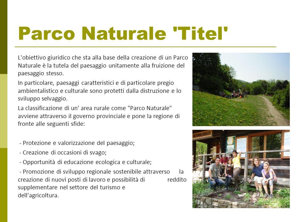 Parco Naturale 'Titel' L'obiettivo giuridico che sta alla base della creazione di un Parco Naturale è la tutela del paesaggio unitamente alla fruizion