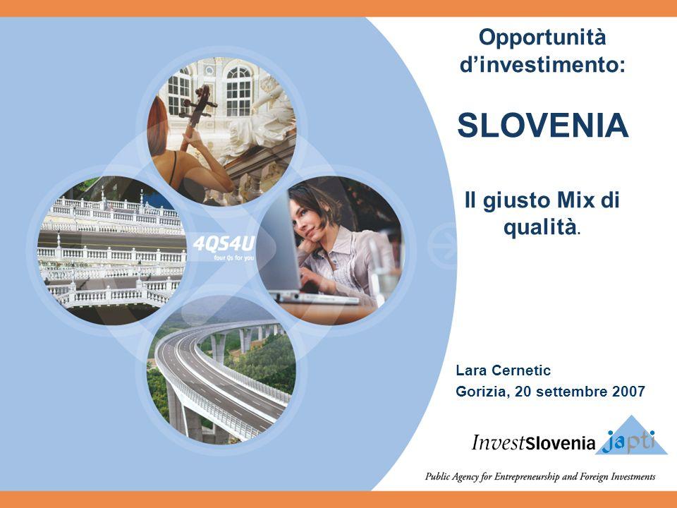 Lara Cernetic Gorizia, 20 settembre 2007 Opportunità dinvestimento: SLOVENIA Il giusto Mix di qualità.