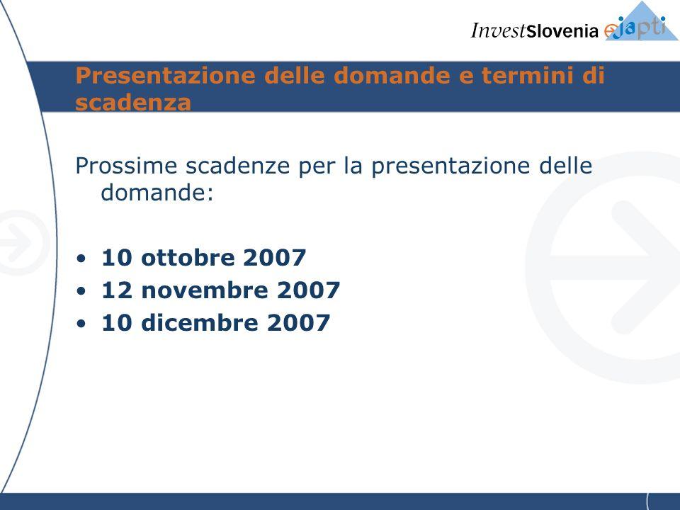 Presentazione delle domande e termini di scadenza Prossime scadenze per la presentazione delle domande: 10 ottobre 2007 12 novembre 2007 10 dicembre 2007
