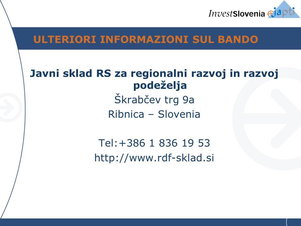 ULTERIORI INFORMAZIONI SUL BANDO Javni sklad RS za regionalni razvoj in razvoj podeželja Škrabčev trg 9a Ribnica – Slovenia Tel:+386 1 836 19 53 http://www.rdf-sklad.si