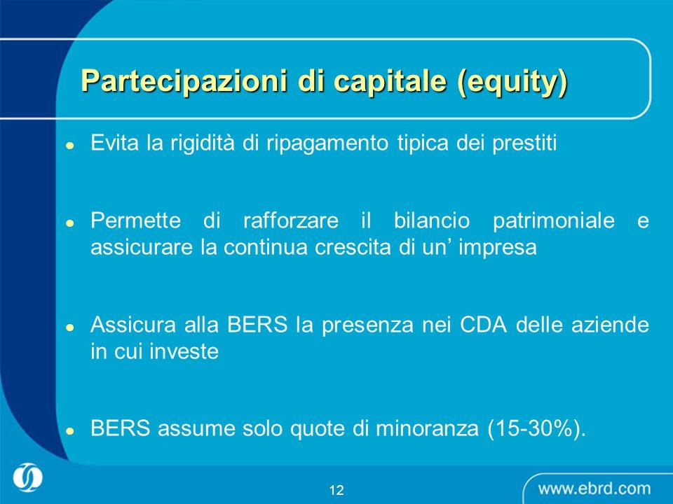 12 Partecipazioni di capitale (equity) Evita la rigidità di ripagamento tipica dei prestiti Permette di rafforzare il bilancio patrimoniale e assicura