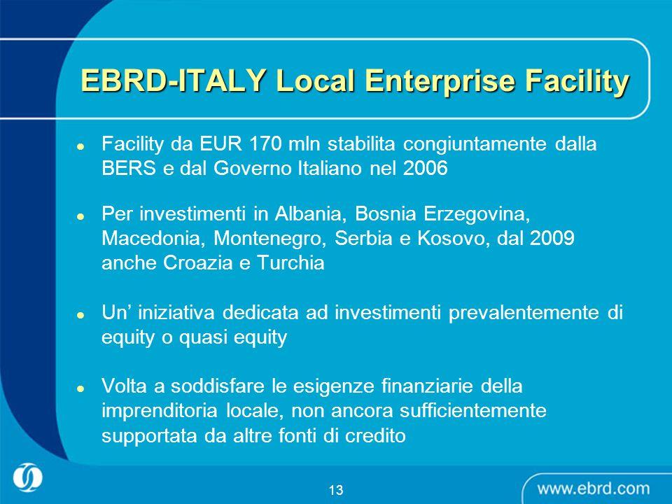 13 EBRD-ITALY Local Enterprise Facility Facility da EUR 170 mln stabilita congiuntamente dalla BERS e dal Governo Italiano nel 2006 Per investimenti i