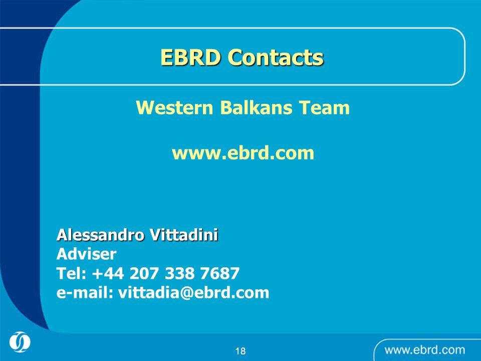 18 EBRD Contacts Western Balkans Team www.ebrd.com Alessandro Vittadini Adviser Tel: +44 207 338 7687 e-mail: vittadia@ebrd.com