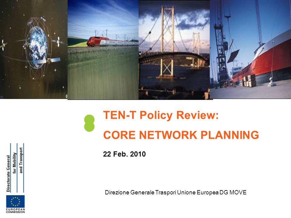 Direzione Generale Traspori Unione Europea DG MOVE TEN-T Policy Review: CORE NETWORK PLANNING 22 Feb. 2010