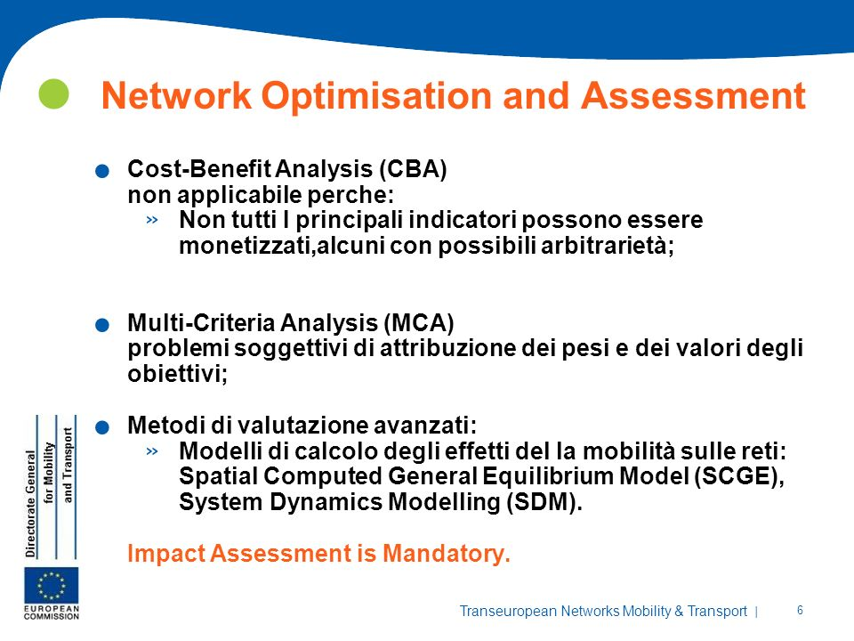 | 6 Transeuropean Networks Mobility & Transport Network Optimisation and Assessment. Cost-Benefit Analysis (CBA) non applicabile perche: » Non tutti I