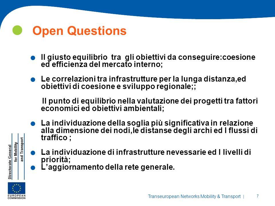 | 7 Transeuropean Networks Mobility & Transport Open Questions. Il giusto equilibrio tra gli obiettivi da conseguire:coesione ed efficienza del mercat