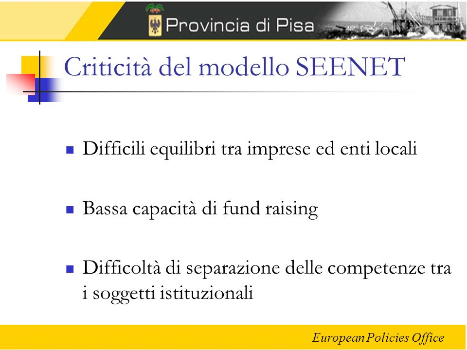 European Policies Office Criticità del modello SEENET Difficili equilibri tra imprese ed enti locali Bassa capacità di fund raising Difficoltà di separazione delle competenze tra i soggetti istituzionali