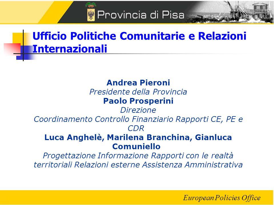 European Policies Office Ufficio Politiche Comunitarie e Relazioni Internazionali Andrea Pieroni Presidente della Provincia Paolo Prosperini Direzione
