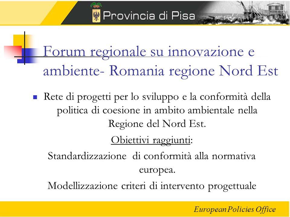 European Policies Office Forum regionale su innovazione e ambiente- Romania regione Nord Est Rete di progetti per lo sviluppo e la conformità della politica di coesione in ambito ambientale nella Regione del Nord Est.
