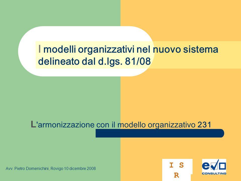 L 'armonizzazione con il modello organizzativo 231 I modelli organizzativi nel nuovo sistema delineato dal d.lgs. 81/08 Avv. Pietro Domenichini, Rovig