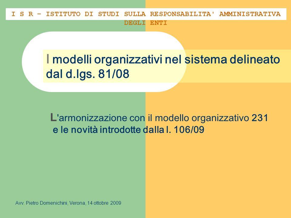 L 'armonizzazione con il modello organizzativo 231 e le novità introdotte dalla l. 106/09 I modelli organizzativi nel sistema delineato dal d.lgs. 81/