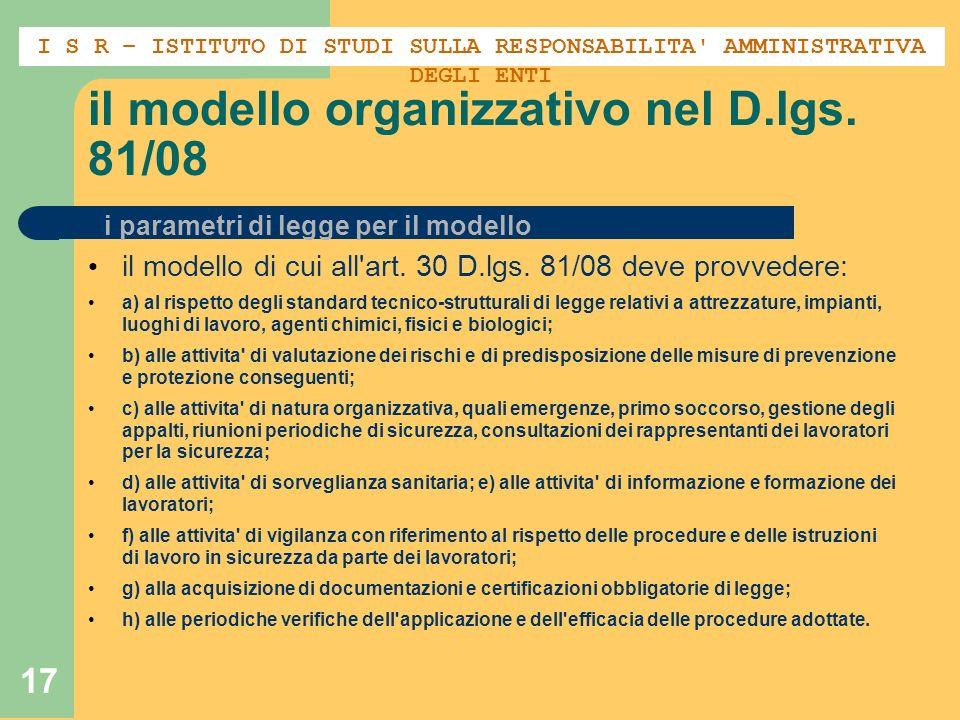17 il modello organizzativo nel D.lgs. 81/08 il modello di cui all'art. 30 D.lgs. 81/08 deve provvedere: a) al rispetto degli standard tecnico-struttu