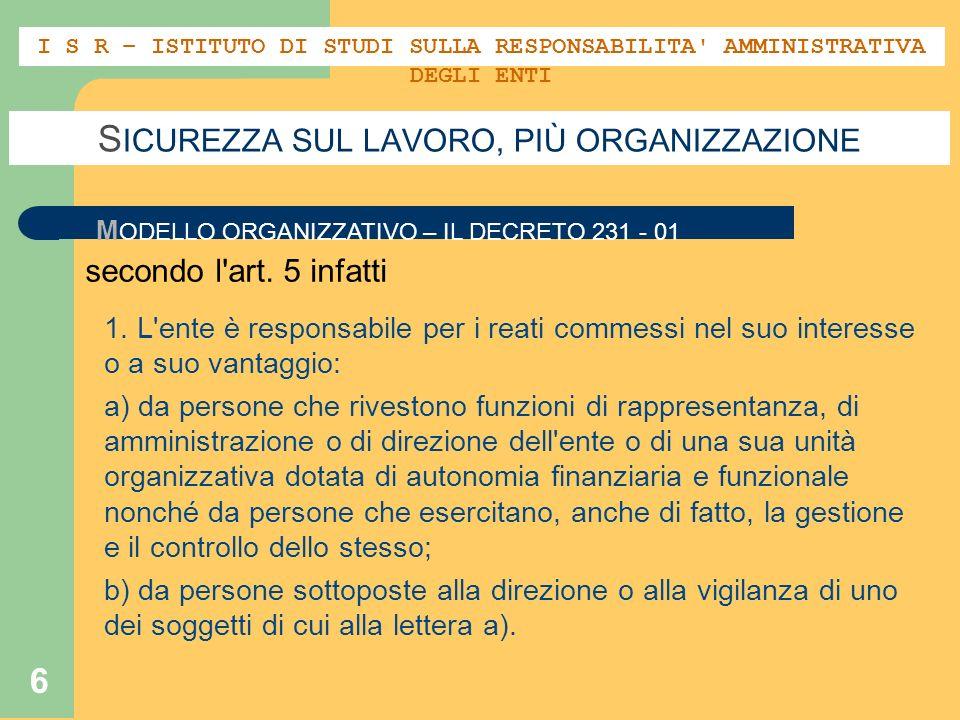 6 S ICUREZZA SUL LAVORO, PIÙ ORGANIZZAZIONE M ODELLO ORGANIZZATIVO – IL DECRETO 231 - 01 secondo l'art. 5 infatti 1. L'ente è responsabile per i reati