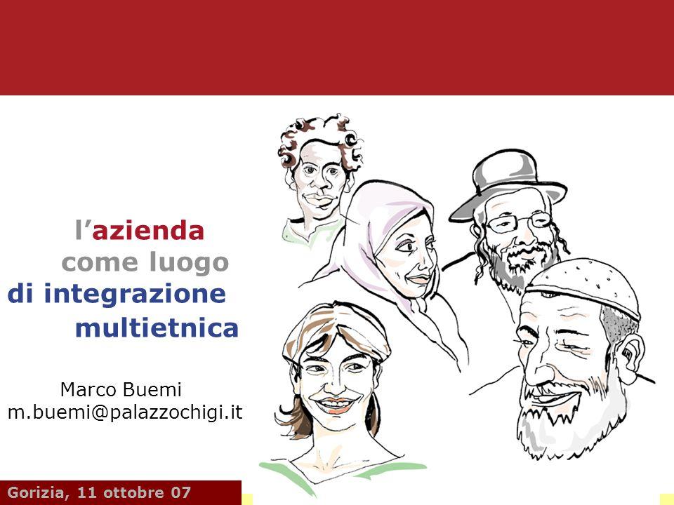 lazienda come luogo di integrazione multietnica Marco Buemi m.buemi@palazzochigi.it Gorizia, 11 ottobre 07