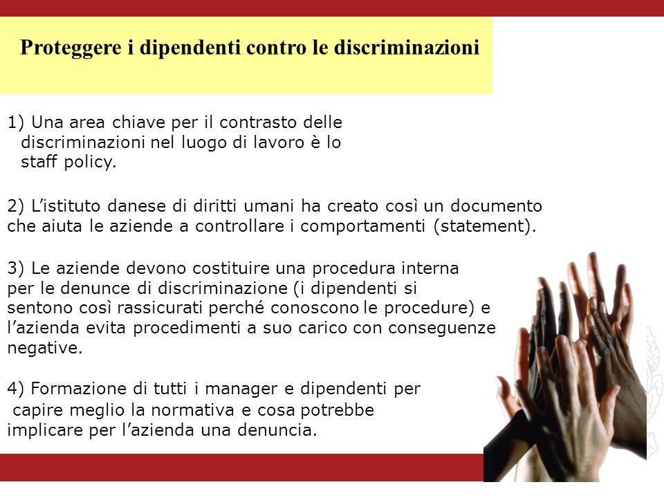 1) Una area chiave per il contrasto delle discriminazioni nel luogo di lavoro è lo staff policy. Proteggere i dipendenti contro le discriminazioni 2)
