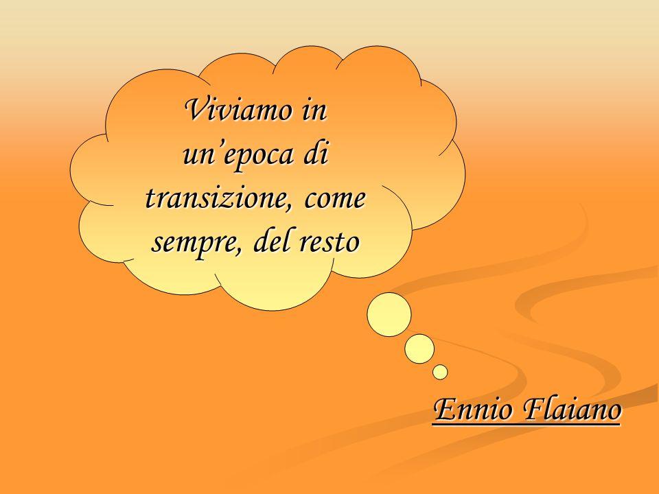 Ennio Flaiano Viviamo in unepoca di transizione, come sempre, del resto