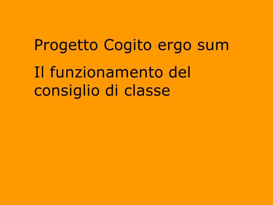 Progetto Cogito ergo sum Il funzionamento del consiglio di classe