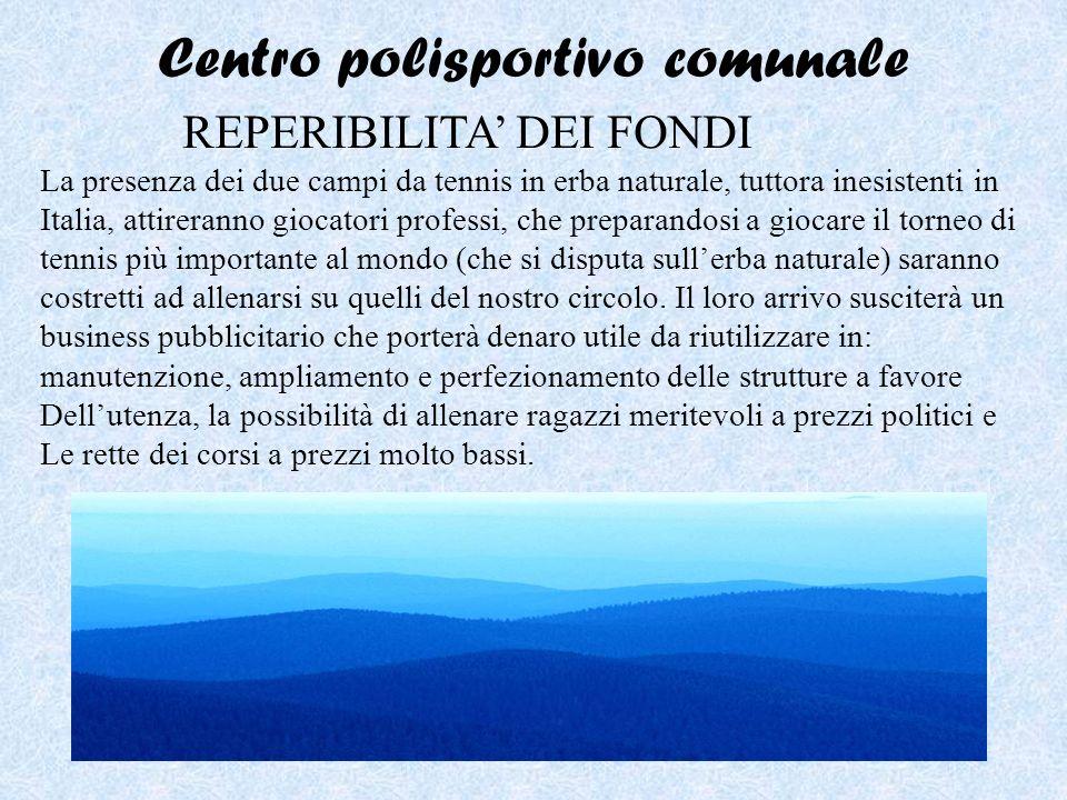 Centro polisportivo comunale REPERIBILITA DEI FONDI La presenza dei due campi da tennis in erba naturale, tuttora inesistenti in Italia, attireranno g