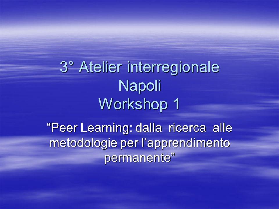 3° Atelier interregionale Napoli Workshop 1 Peer Learning: dalla ricerca alle metodologie per lapprendimento permanente