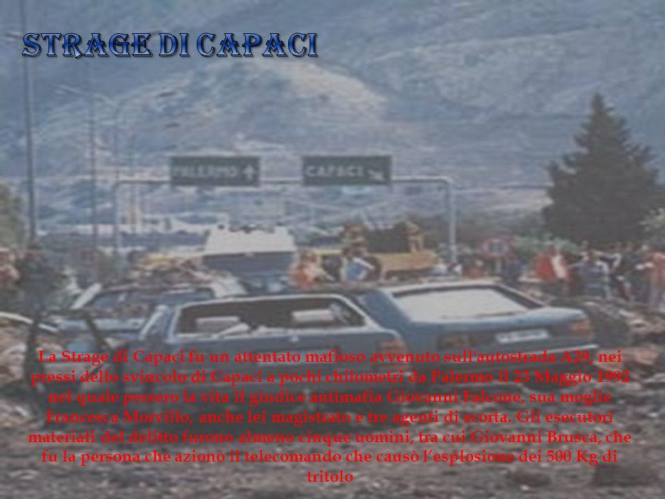 La Strage di Capaci fu un attentato mafioso avvenuto sull'autostrada A29, nei pressi dello svincolo di Capaci a pochi chilometri da Palermo il 23 Magg