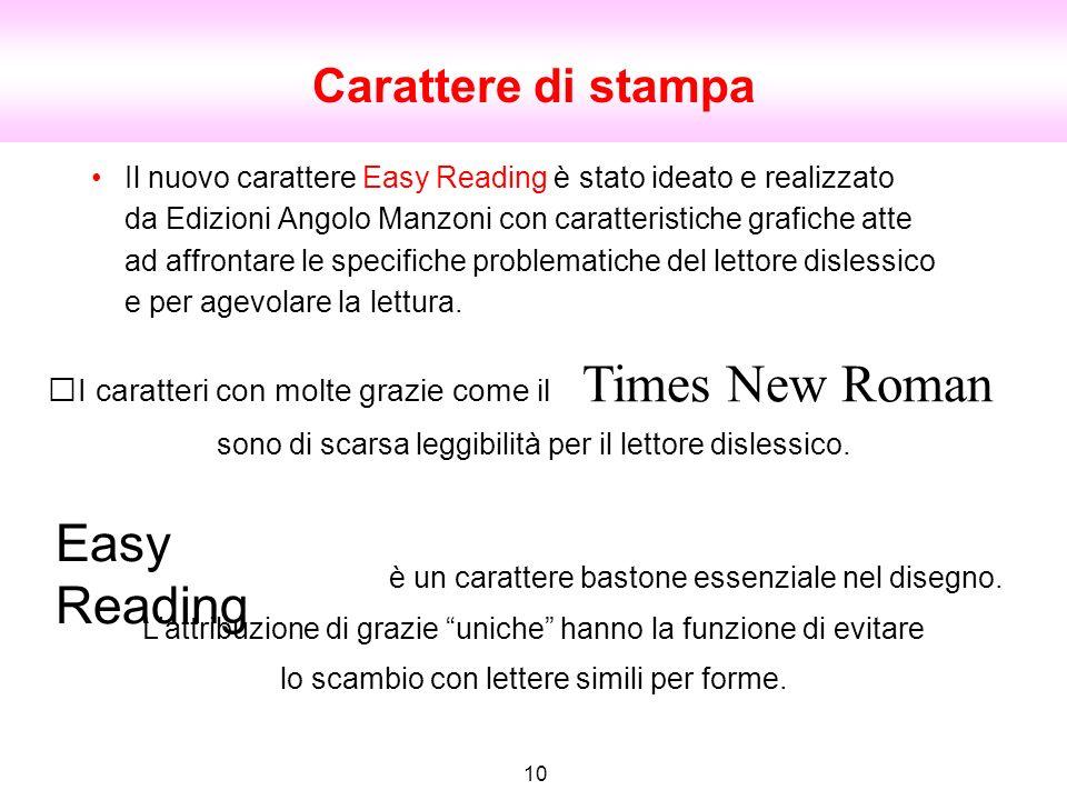 Il nuovo carattere Easy Reading è stato ideato e realizzato da Edizioni Angolo Manzoni con caratteristiche grafiche atte ad affrontare le specifiche p