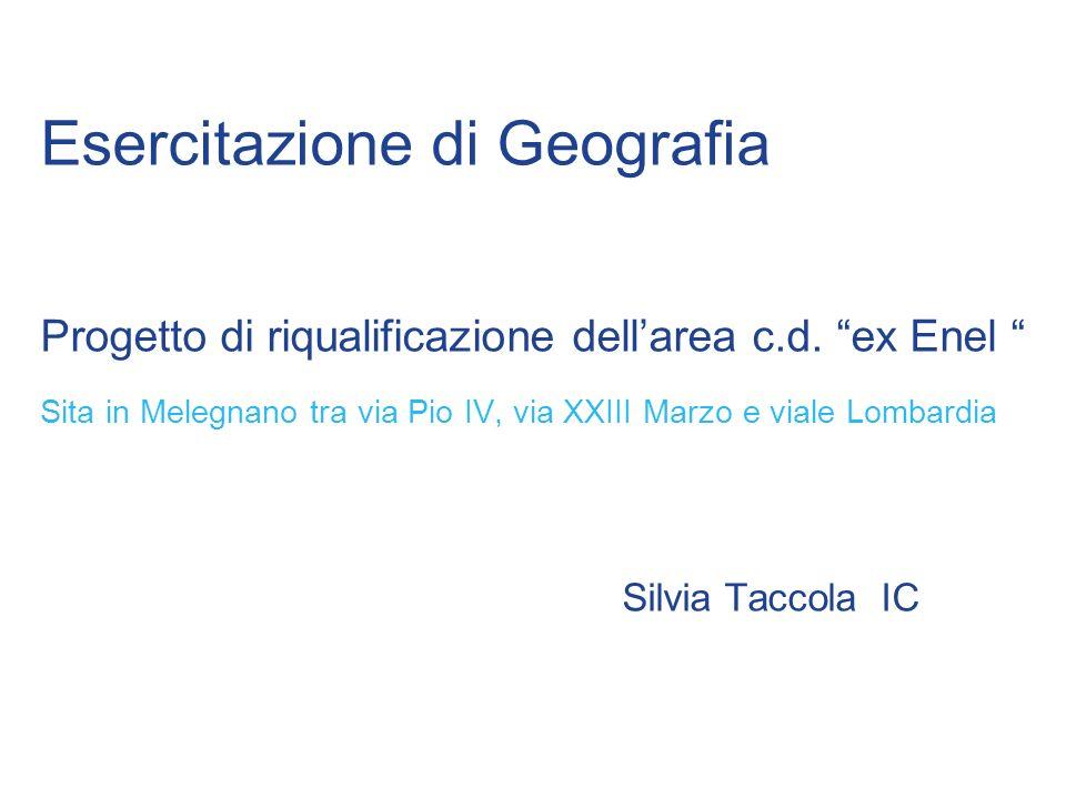Silvia Taccola IC Esercitazione di Geografia Progetto di riqualificazione dellarea c.d. ex Enel Sita in Melegnano tra via Pio IV, via XXIII Marzo e vi