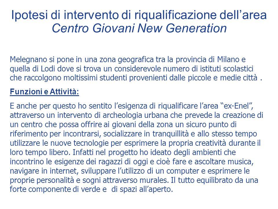 Ipotesi di intervento di riqualificazione dellarea Centro Giovani New Generation Melegnano si pone in una zona geografica tra la provincia di Milano e