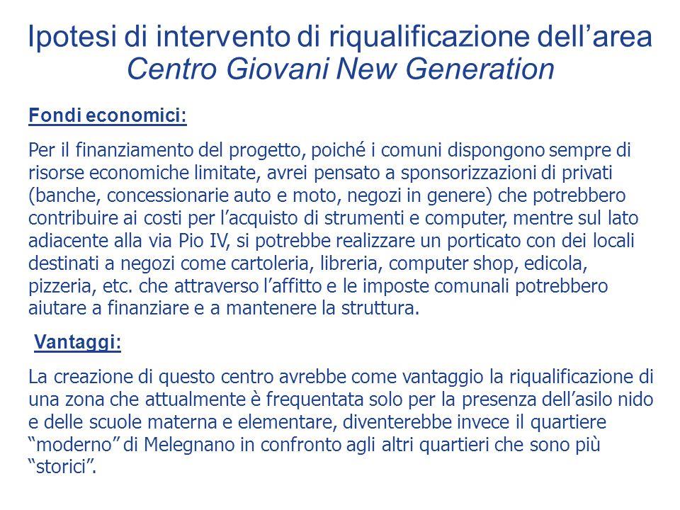Ipotesi di intervento di riqualificazione dellarea Centro Giovani New Generation Fondi economici: Per il finanziamento del progetto, poiché i comuni d