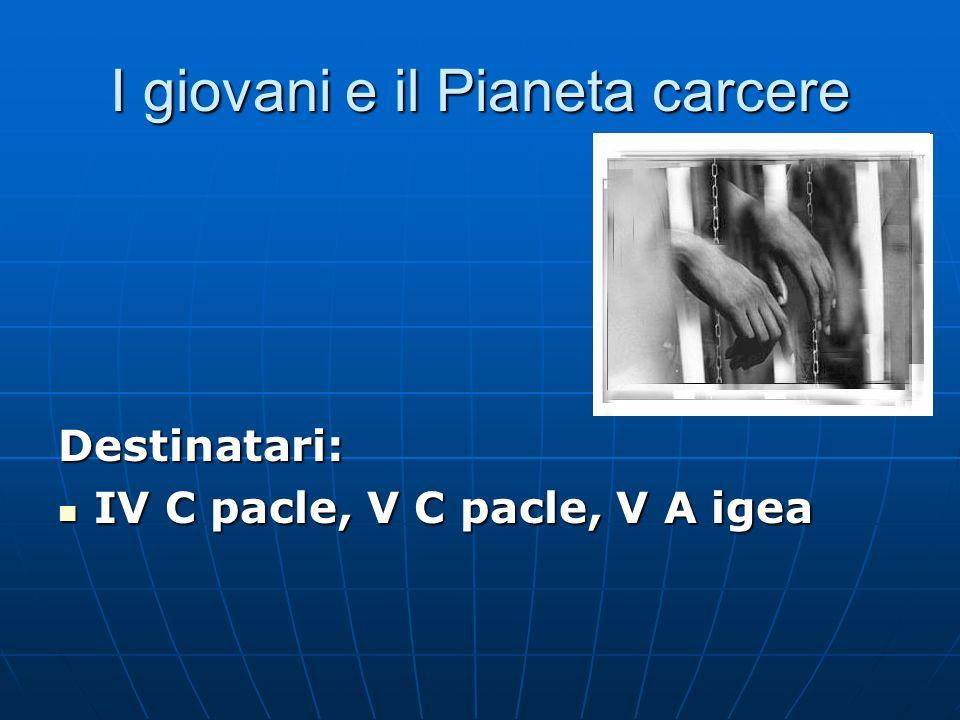 I giovani e il Pianeta carcere Destinatari: IV C pacle, V C pacle, V A igea IV C pacle, V C pacle, V A igea