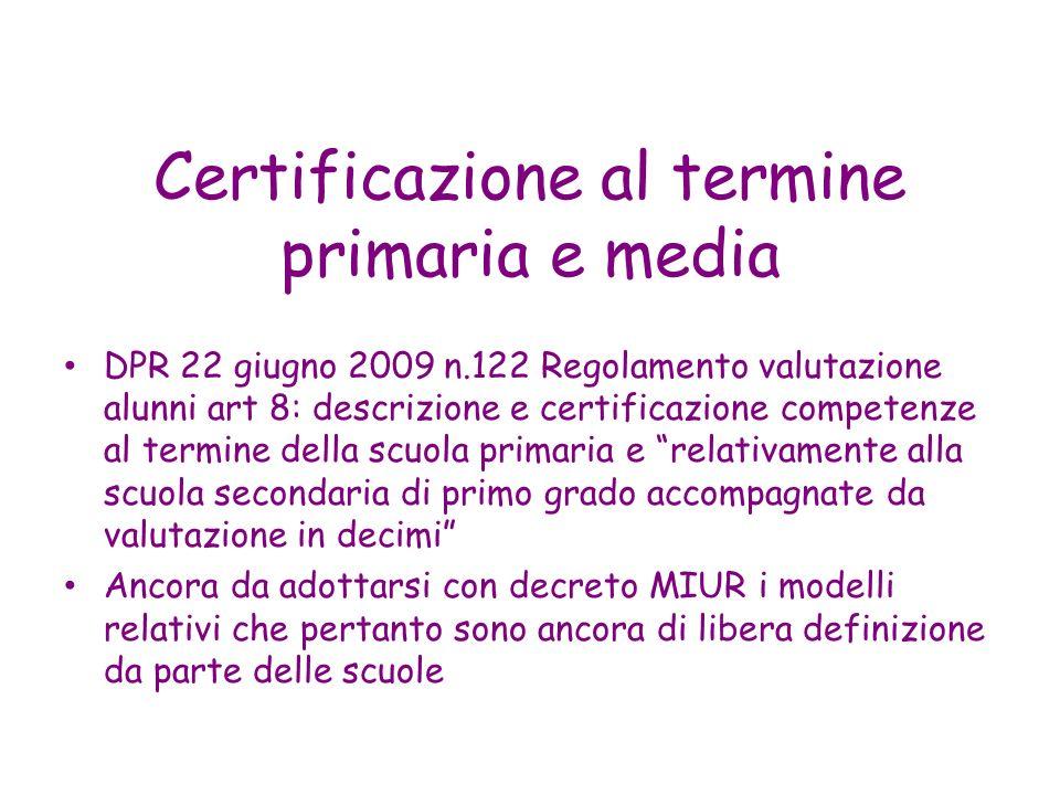 Certificazione al termine primaria e media DPR 22 giugno 2009 n.122 Regolamento valutazione alunni art 8: descrizione e certificazione competenze al t