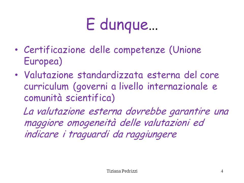 E dunque… Certificazione delle competenze (Unione Europea) Valutazione standardizzata esterna del core curriculum (governi a livello internazionale e