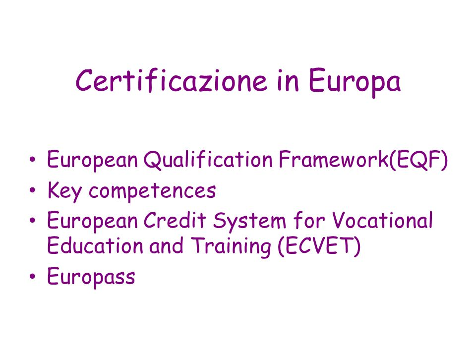 Certificazione in Europa European Qualification Framework(EQF) Key competences European Credit System for Vocational Education and Training (ECVET) Eu