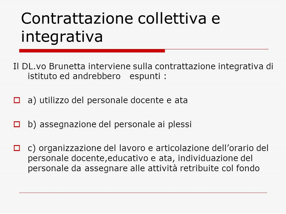Contrattazione collettiva e integrativa Il DL.vo Brunetta interviene sulla contrattazione integrativa di istituto ed andrebbero espunti : a) utilizzo