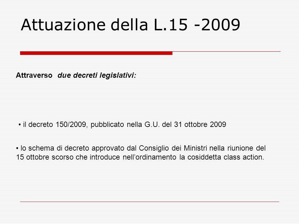 Attuazione della L.15 -2009 Attraverso due decreti legislativi: il decreto 150/2009, pubblicato nella G.U. del 31 ottobre 2009 lo schema di decreto ap