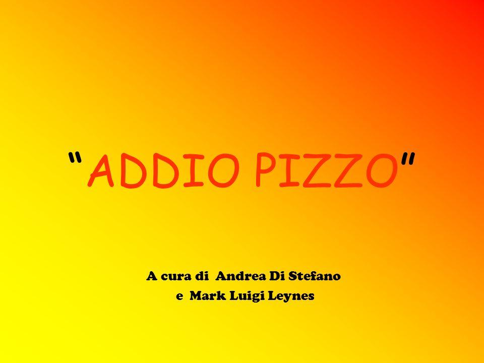 ADDIO PIZZO A cura di Andrea Di Stefano e Mark Luigi Leynes
